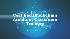 Certified Blockchain Architect Classroom Training